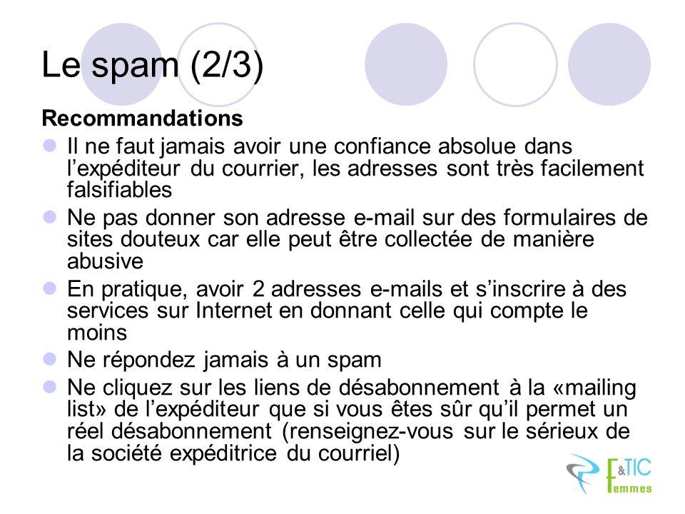 Le spam (2/3) Recommandations Il ne faut jamais avoir une confiance absolue dans lexpéditeur du courrier, les adresses sont très facilement falsifiabl