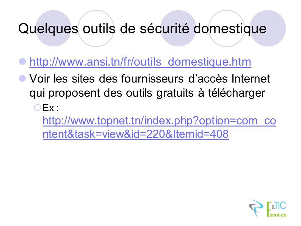 Quelques outils de sécurité domestique http://www.ansi.tn/fr/outils_domestique.htm Voir les sites des fournisseurs daccès Internet qui proposent des outils gratuits à télécharger Ex : http://www.topnet.tn/index.php?option=com_co ntent&task=view&id=220&Itemid=408 http://www.topnet.tn/index.php?option=com_co ntent&task=view&id=220&Itemid=408