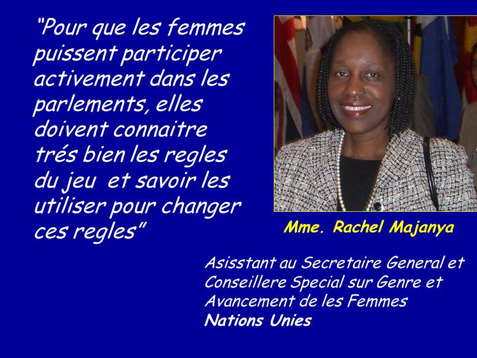 Pour que les femmes puissent participer activement dans les parlements, elles doivent connaitre trés bien les regles du jeu et savoir les utiliser pour changer ces regles Mme.