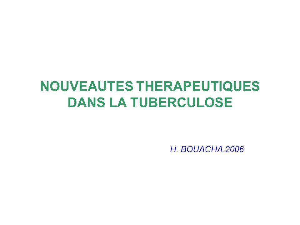 NOUVEAUTES THERAPEUTIQUES DANS LA TUBERCULOSE H. BOUACHA.2006