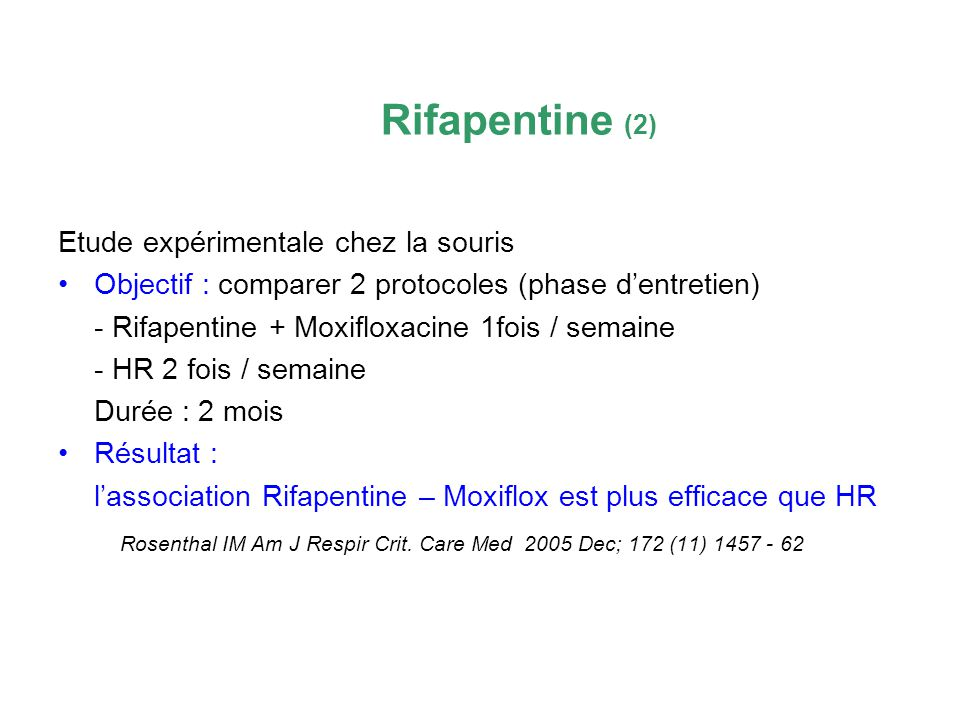 Rifapentine (2) Etude expérimentale chez la souris Objectif : comparer 2 protocoles (phase dentretien) - Rifapentine + Moxifloxacine 1fois / semaine -