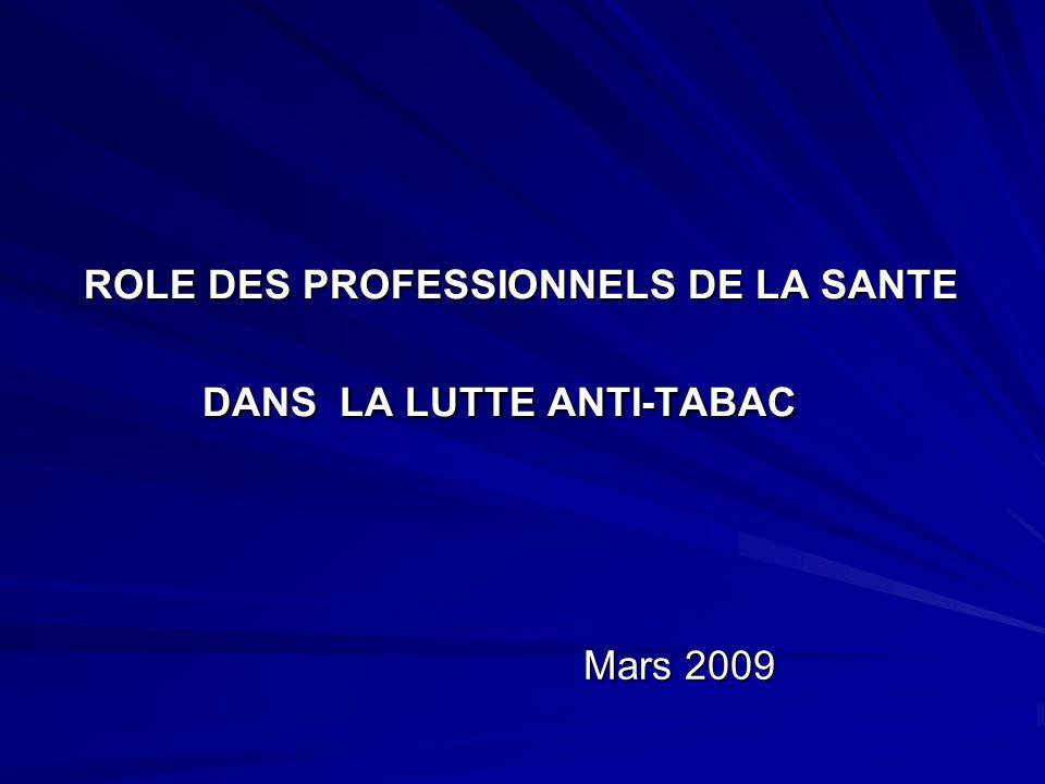 ROLE DES PROFESSIONNELS DE LA SANTE DANS LA LUTTE ANTI-TABAC ROLE DES PROFESSIONNELS DE LA SANTE DANS LA LUTTE ANTI-TABAC Mars 2009