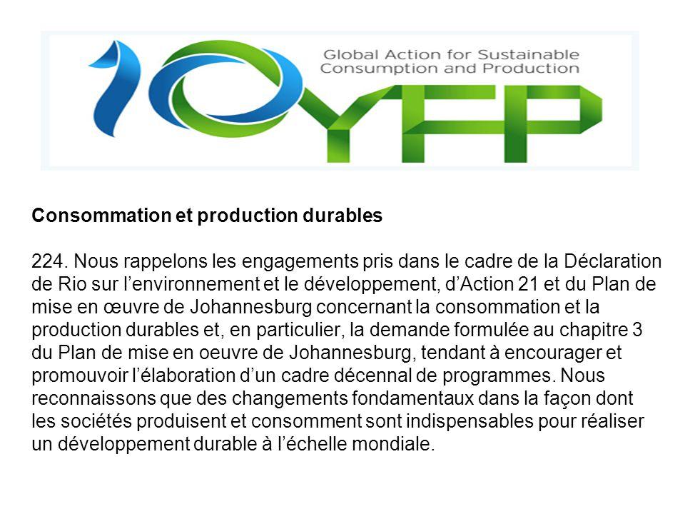 Consommation et production durables 224. Nous rappelons les engagements pris dans le cadre de la Déclaration de Rio sur lenvironnement et le développe