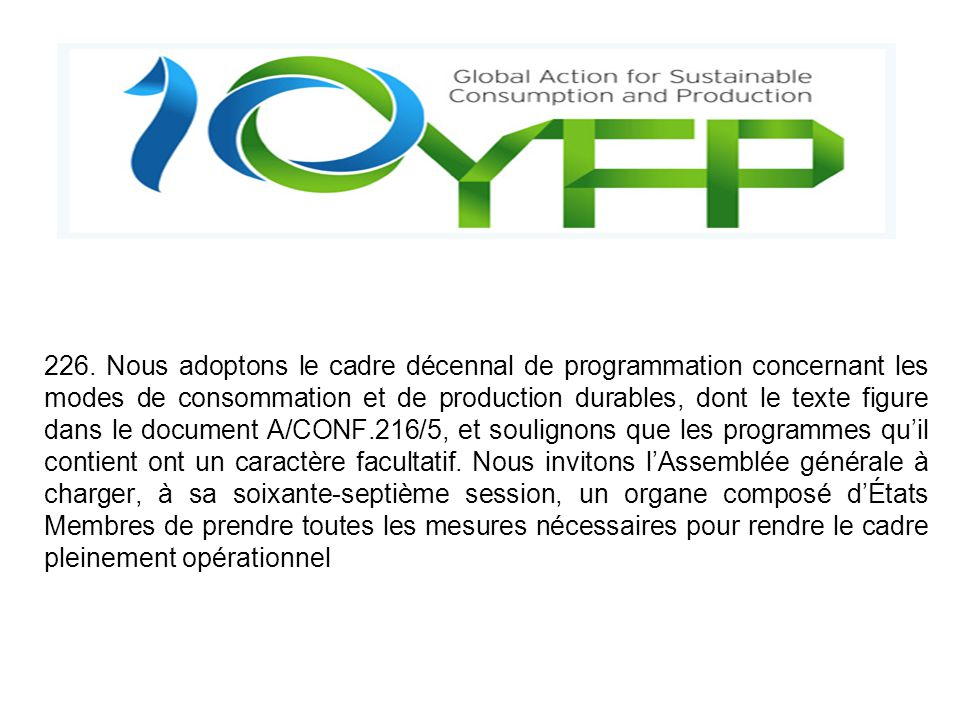 226. Nous adoptons le cadre décennal de programmation concernant les modes de consommation et de production durables, dont le texte figure dans le doc