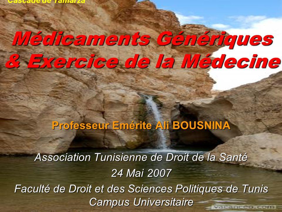Médicaments Génériques & Exercice de la Médecine Professeur Emérite Ali BOUSNINA Association Tunisienne de Droit de la Santé 24 Mai 2007 Faculté de Dr