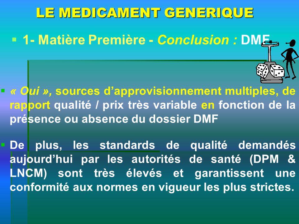 LE MEDICAMENT GENERIQUE 1- Matière Première - Conclusion : DMF « Oui », sources dapprovisionnement multiples, de rapport qualité / prix très variable
