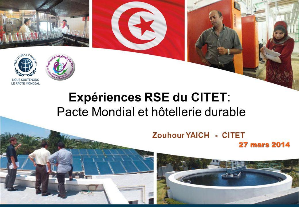 Expériences RSE du CITET: Pacte Mondial et hôtellerie durable Zouhour YAICH - CITET 27 mars 2014 27 mars 2014