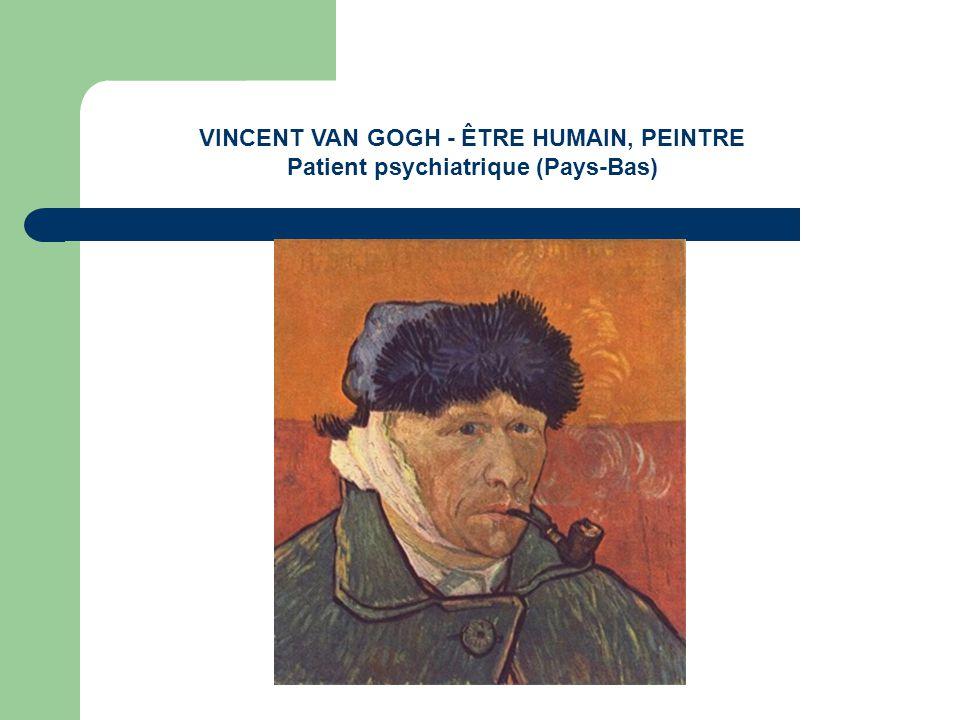 VINCENT VAN GOGH - ÊTRE HUMAIN, PEINTRE Patient psychiatrique (Pays-Bas)
