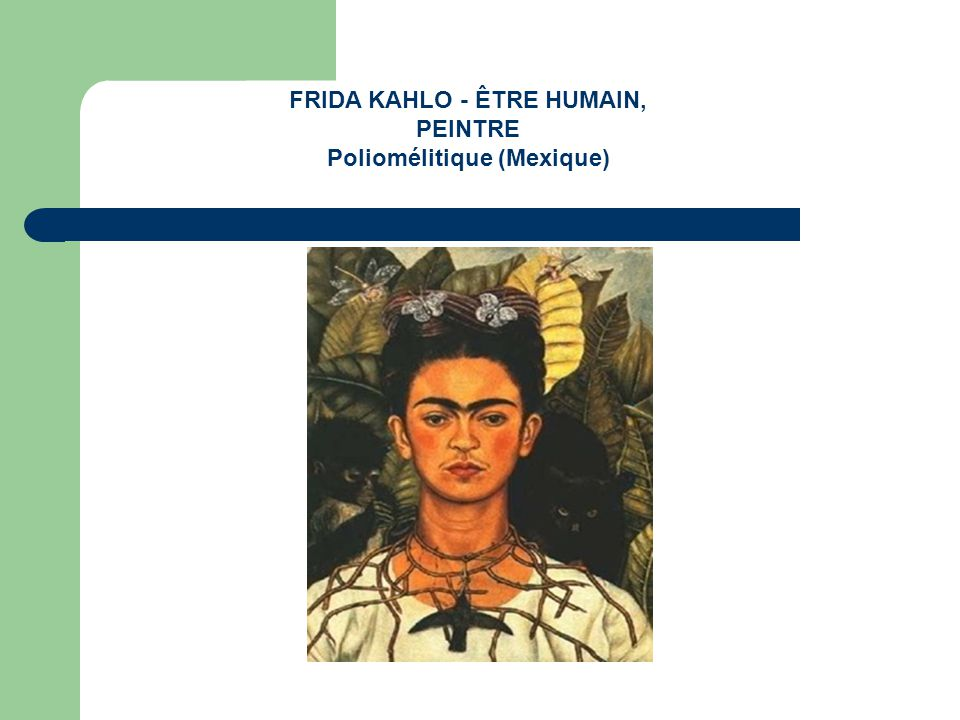 FRIDA KAHLO - ÊTRE HUMAIN, PEINTRE Poliomélitique (Mexique)