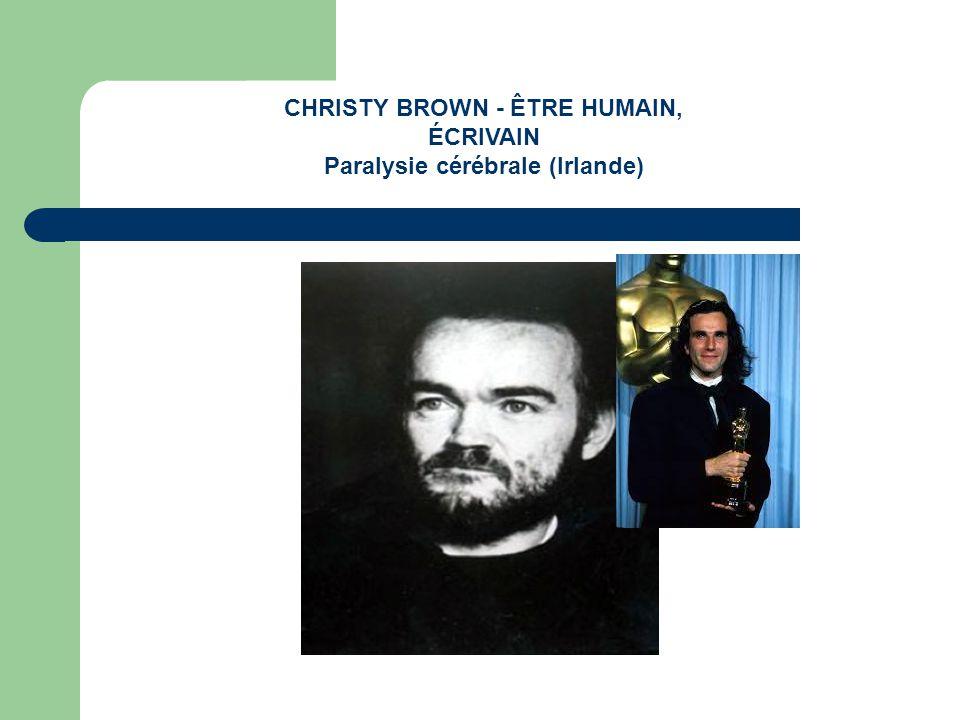 CHRISTY BROWN - ÊTRE HUMAIN, ÉCRIVAIN Paralysie cérébrale (Irlande)