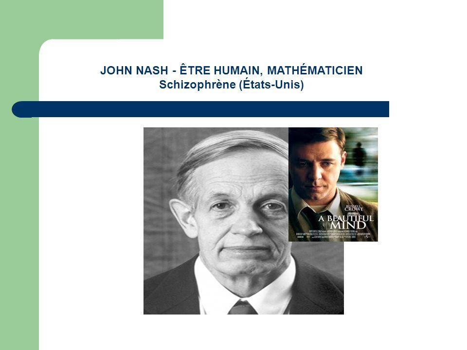 JOHN NASH - ÊTRE HUMAIN, MATHÉMATICIEN Schizophrène (États-Unis)
