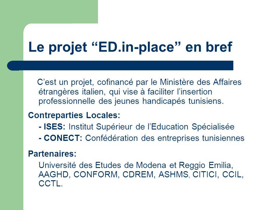 Le projet ED.in-place en bref Cest un projet, cofinancé par le Ministère des Affaires étrangères italien, qui vise à faciliter linsertion professionnelle des jeunes handicapés tunisiens.