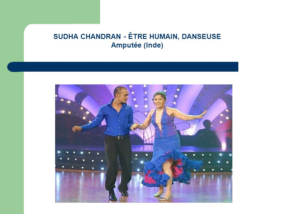 SUDHA CHANDRAN - ÊTRE HUMAIN, DANSEUSE Amputée (Inde)