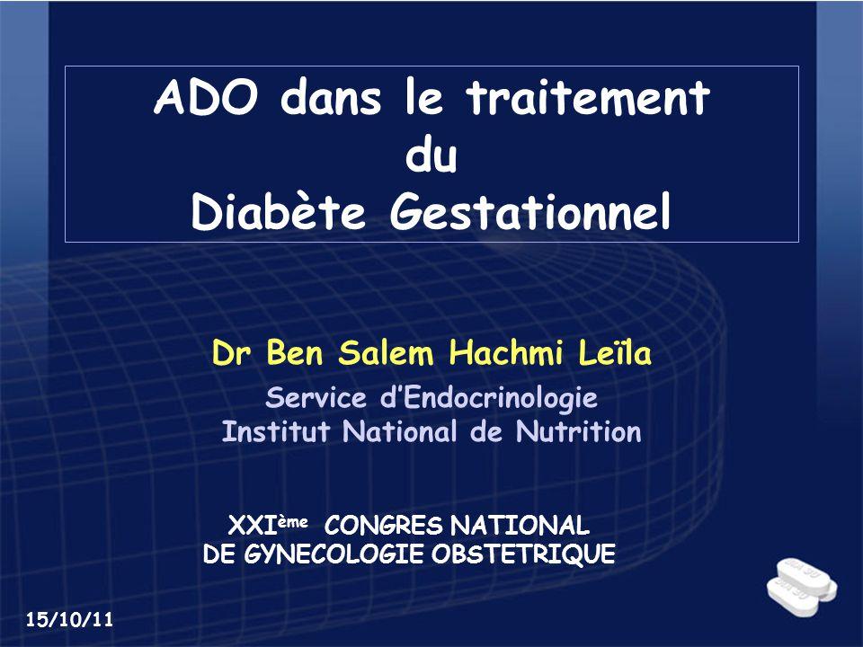 ADO dans le traitement du Diabète Gestationnel Dr Ben Salem Hachmi Leïla Service dEndocrinologie Institut National de Nutrition 15/10/11 XXI ème CONGR