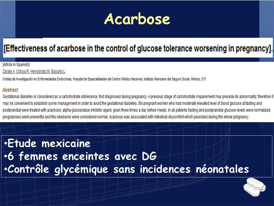 Acarbose Etude mexicaine 6 femmes enceintes avec DG Contrôle glycémique sans incidences néonatales