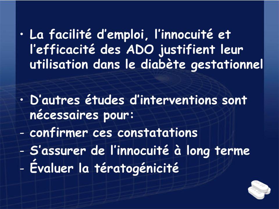 La facilité demploi, linnocuité et lefficacité des ADO justifient leur utilisation dans le diabète gestationnel Dautres études dinterventions sont néc