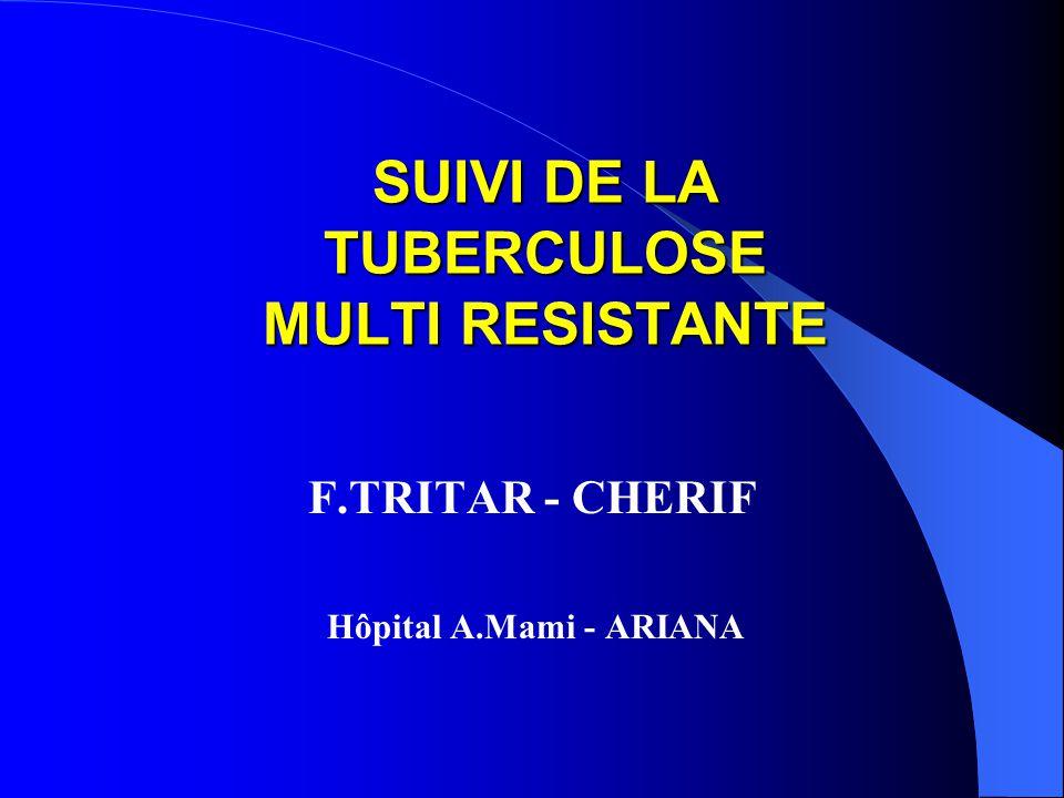 SUIVI DE LA TUBERCULOSE MULTI RESISTANTE F.TRITAR - CHERIF Hôpital A.Mami - ARIANA