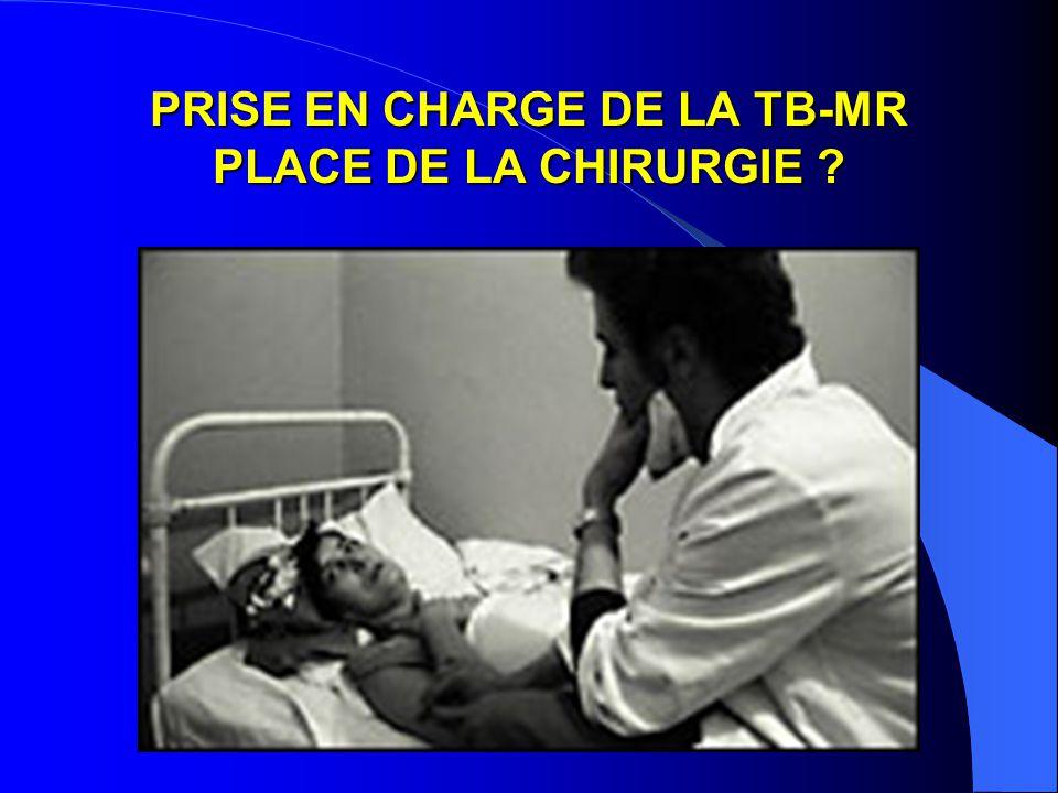 PRISE EN CHARGE DE LA TB-MR PLACE DE LA CHIRURGIE ?