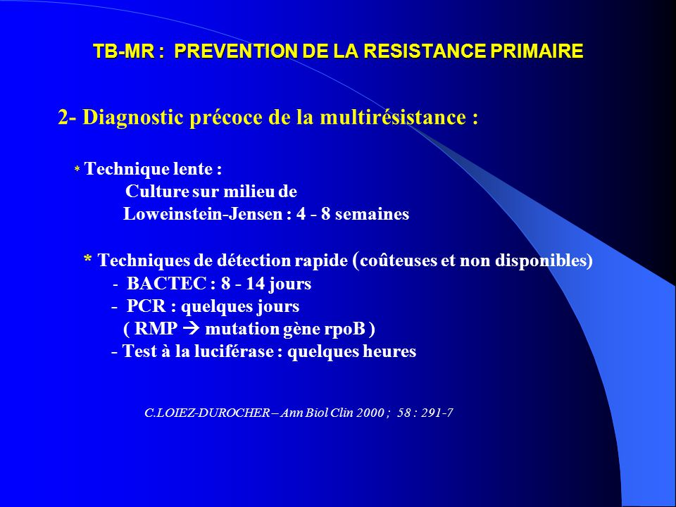 TB-MR : PREVENTION DE LA RESISTANCE PRIMAIRE 2- Diagnostic précoce de la multirésistance : * Technique lente : Culture sur milieu de Loweinstein-Jense