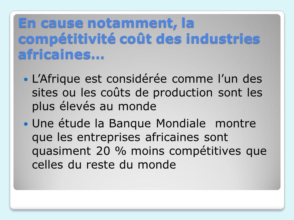 En cause notamment, la compétitivité coût des industries africaines… LAfrique est considérée comme lun des sites ou les coûts de production sont les p