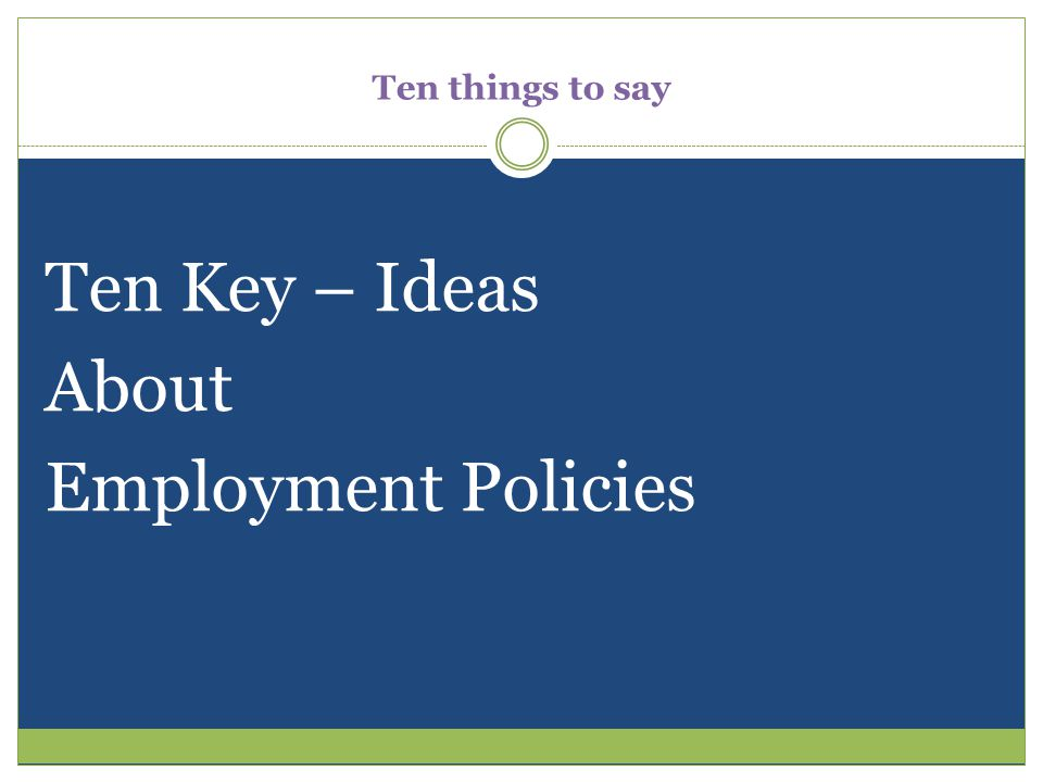 Ten things to say Ten Key – Ideas About Employment Policies