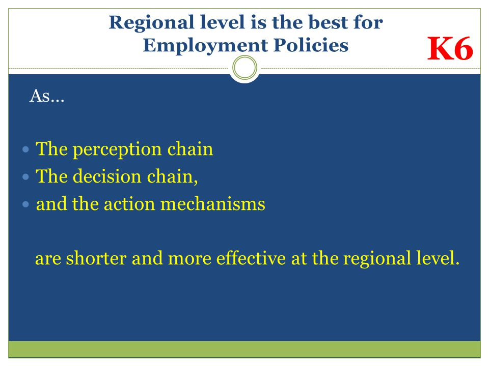 Regional level is the best for Employment Policies As… The perception chain The decision chain, and the action mechanisms are shorter and more effecti