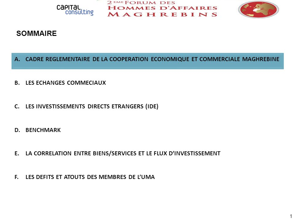 A.CADRE REGLEMENTAIRE DE LA COOPERATION ECONOMIQUE ET COMMERCIALE MAGHREBINE B.LES ECHANGES COMMECIAUX C.LES INVESTISSEMENTS DIRECTS ETRANGERS (IDE) D