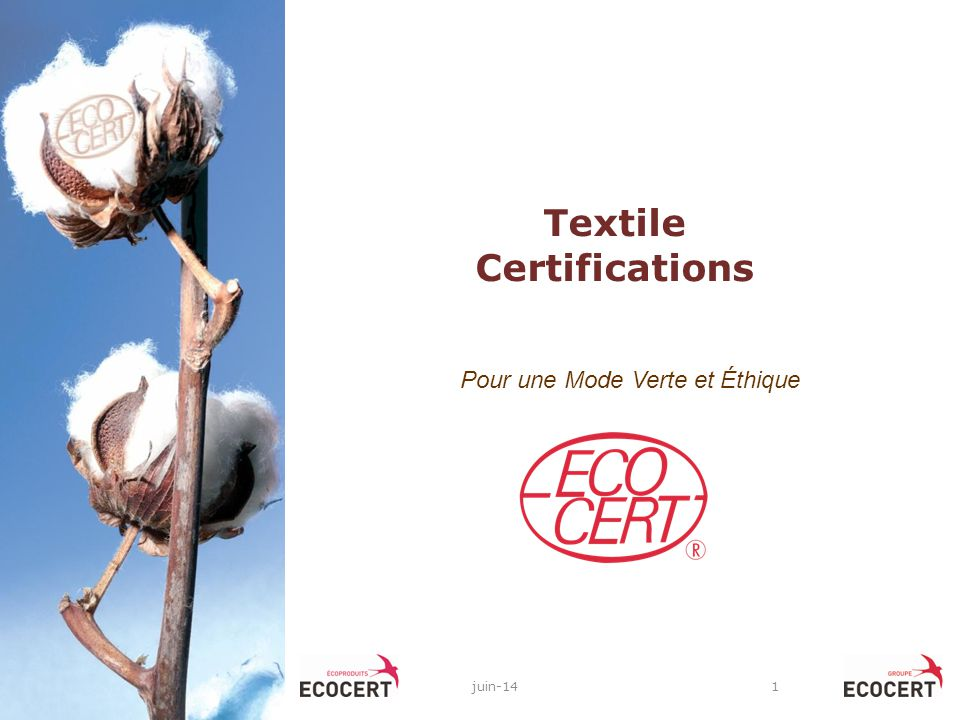 Agriculture Biologique EC/NOP/JAS National and private labels Cosmetiques Ecocert own label Natural and organic cosmetics COSMOS Textiles Biologiques et Ecologiques GOTS Organic Exchange Produits Ecologiques Ecocert own label Natural cleaning products Ecocert own label Natural and organic home perfumes Fair trade Ecocert own label EFT (Ecocert Fair Trade) Private labels Environnement Ecocert own label Ecological green spaces (Eve ® ) Companies management systems: ISO 14001, PEFC, EMAS...