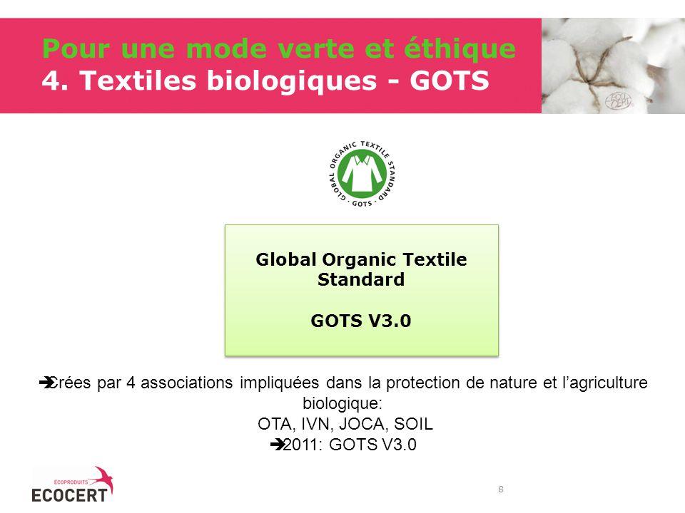 Pour une mode verte et éthique 4. Textiles biologiques - GOTS 8 Global Organic Textile Standard GOTS V3.0 Global Organic Textile Standard GOTS V3.0 Cr