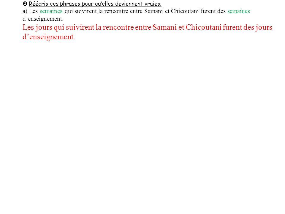 Réponds aux questions : a) Quest-ce que Chicoutani est parti faire dans la forêt pendant que Samani dormait .