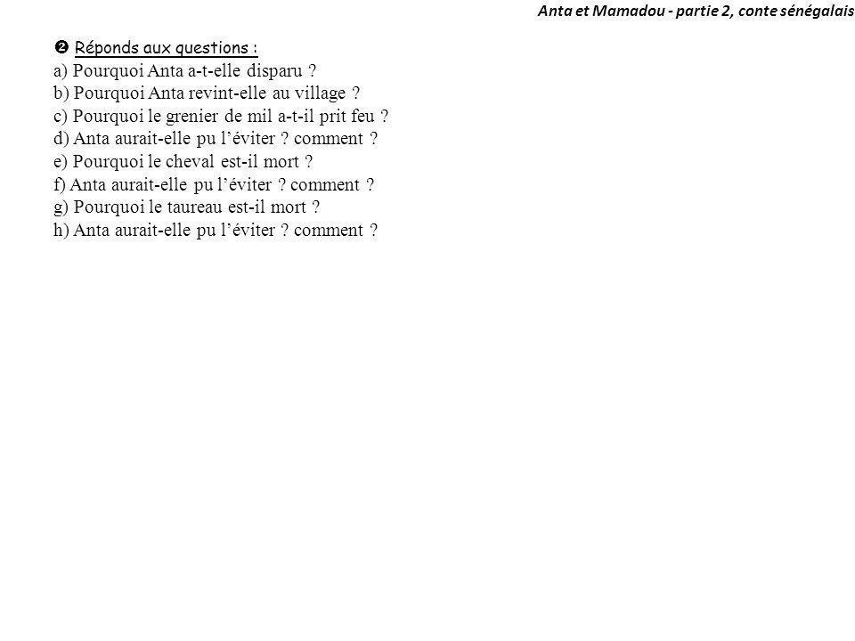 Anta et Mamadou - partie 2, conte sénégalais Réponds aux questions : a) Pourquoi Anta a-t-elle disparu ? b) Pourquoi Anta revint-elle au village ? c)