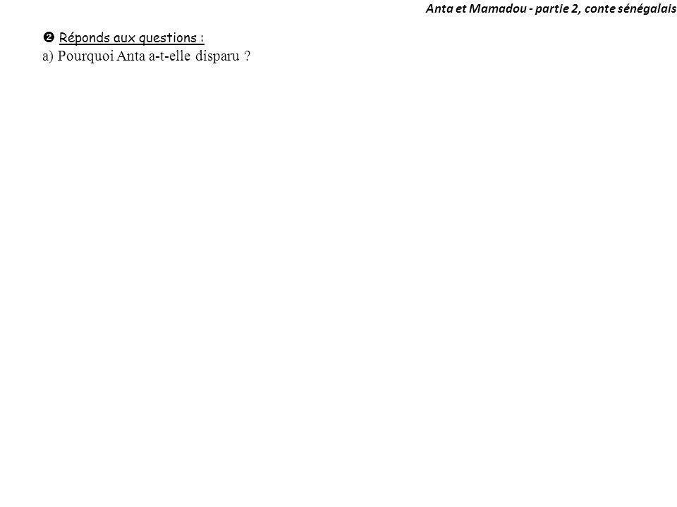 Anta et Mamadou - partie 2, conte sénégalais Réponds aux questions : a) Pourquoi Anta a-t-elle disparu ?