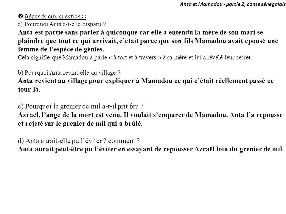Anta et Mamadou - partie 2, conte sénégalais Réponds aux questions : a) Pourquoi Anta a-t-elle disparu ? Anta est partie sans parler à quiconque car e