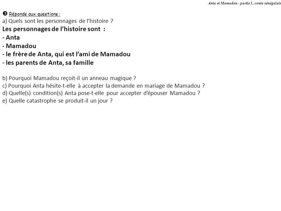 Anta et Mamadou - partie 1, conte sénégalais Réponds aux questions : a) Quels sont les personnages de lhistoire ? Les personnages de lhistoire sont :