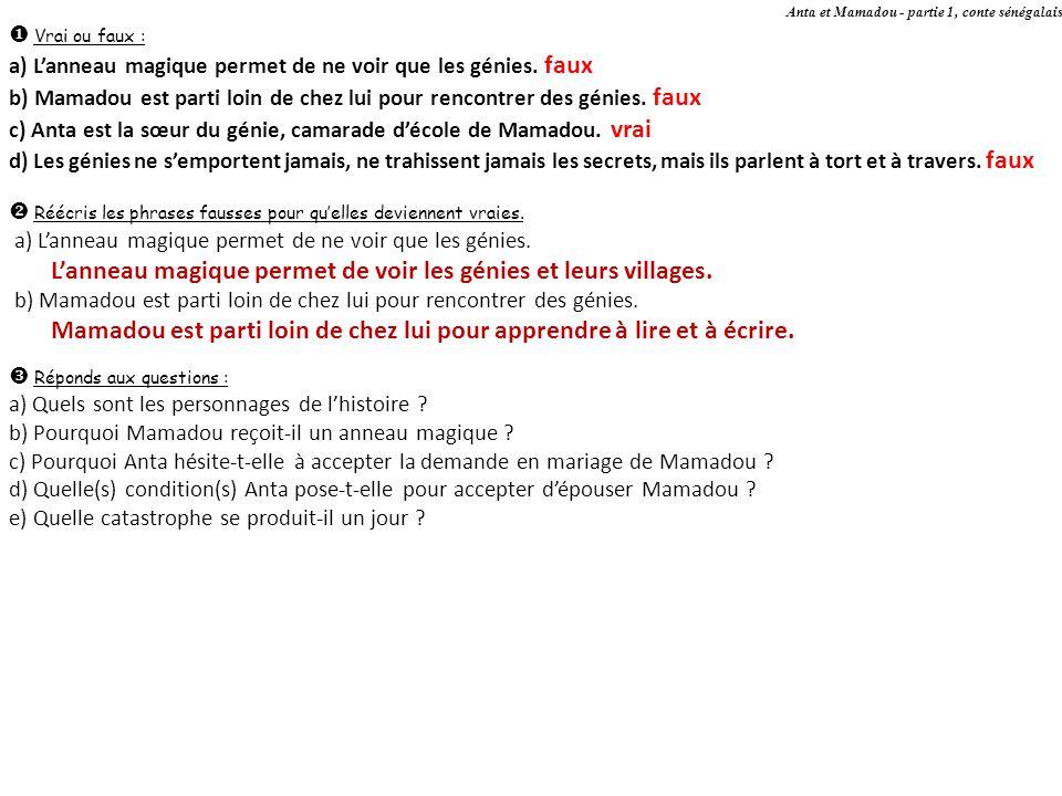 Anta et Mamadou - partie 1, conte sénégalais Vrai ou faux : a) Lanneau magique permet de ne voir que les génies.