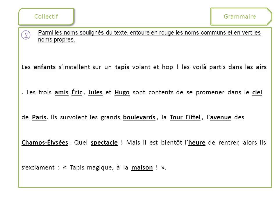 Collectif Grammaire Dans les groupes nominaux suivants, entoure en vert les noms communs, et en bleu les noms propres.
