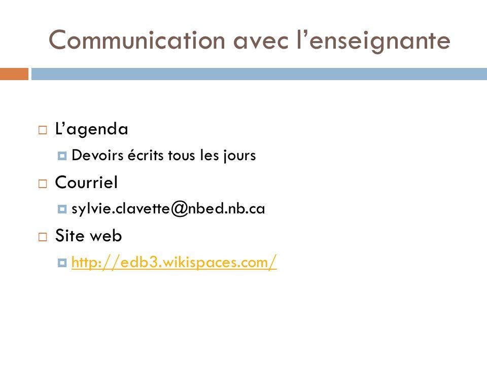 Communication avec lenseignante Lagenda Devoirs écrits tous les jours Courriel sylvie.clavette@nbed.nb.ca Site web http://edb3.wikispaces.com/