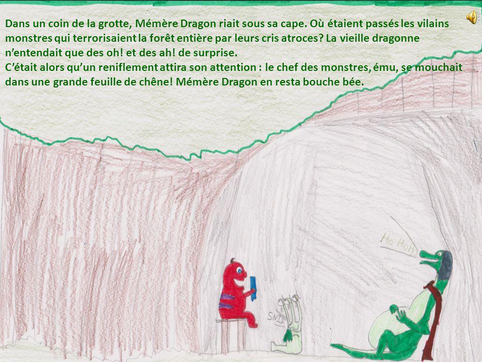 Dans un coin de la grotte, Mémère Dragon riait sous sa cape. Où étaient passés les vilains monstres qui terrorisaient la forêt entière par leurs cris
