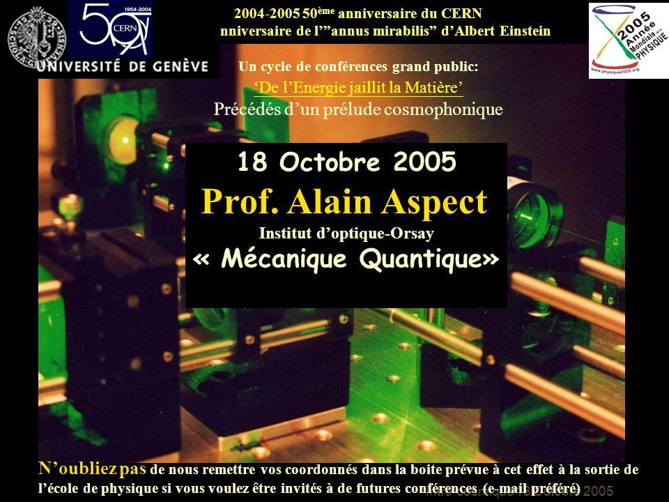Intro-cosmique 18 Octobre 2005 2004-2005 50 ème anniversaire du CERN 100 ème Anniversaire de lannus mirabilis dAlbert Einstein Un cycle de conférences