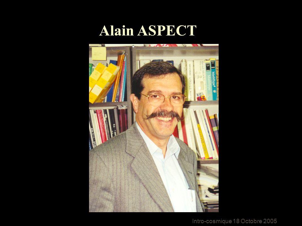 Intro-cosmique 18 Octobre 2005 Alain ASPECT