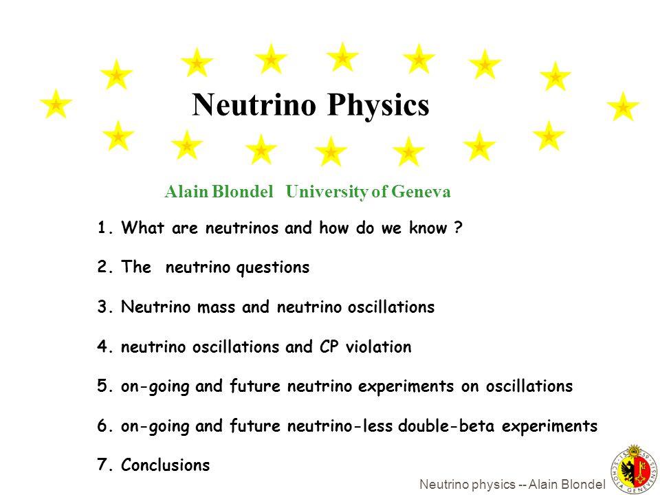 Neutrino physics -- Alain Blondel Alain Blondel University of Geneva Neutrino Physics 1.