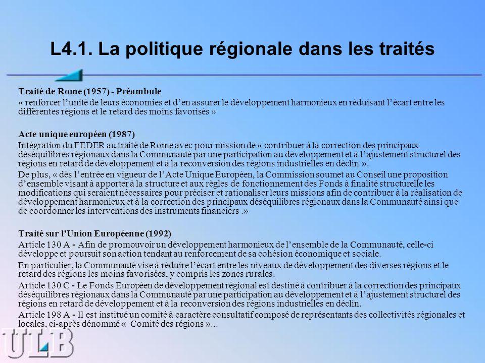 L4.1. La politique régionale dans les traités Traité de Rome (1957) - Préambule « renforcer lunité de leurs économies et den assurer le développement