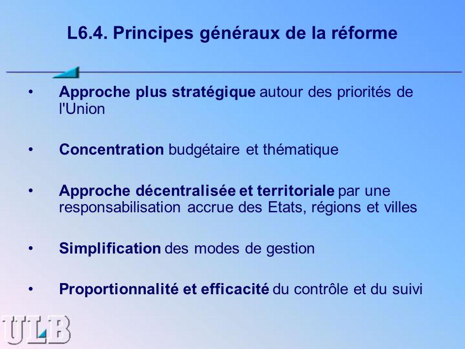 L6.4. Principes généraux de la réforme Approche plus stratégique autour des priorités de l'Union Concentration budgétaire et thématique Approche décen