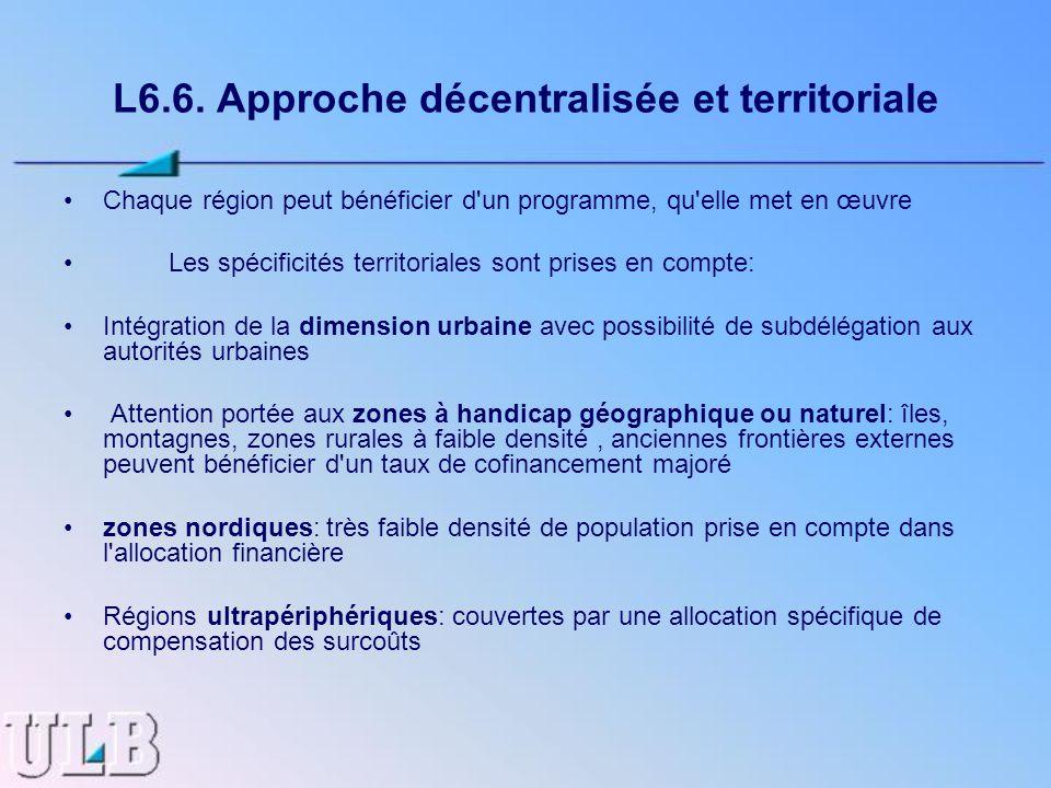 L6.6. Approche décentralisée et territoriale Chaque région peut bénéficier d'un programme, qu'elle met en œuvre Les spécificités territoriales sont pr