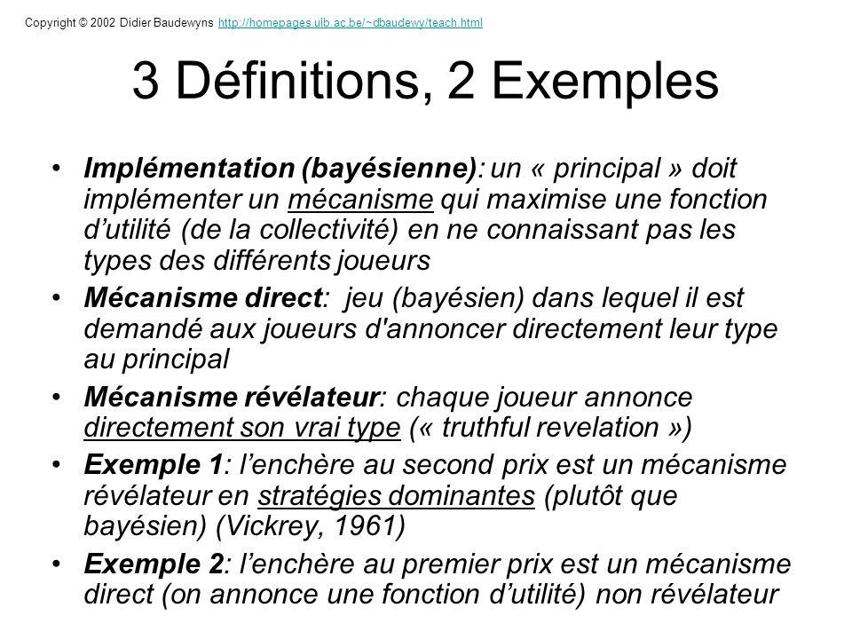 3 Définitions, 2 Exemples Implémentation (bayésienne): un « principal » doit implémenter un mécanisme qui maximise une fonction dutilité (de la collec