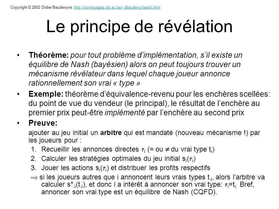 Le principe de révélation Théorème: pour tout problème dimplémentation, sil existe un équilibre de Nash (bayésien) alors on peut toujours trouver un m