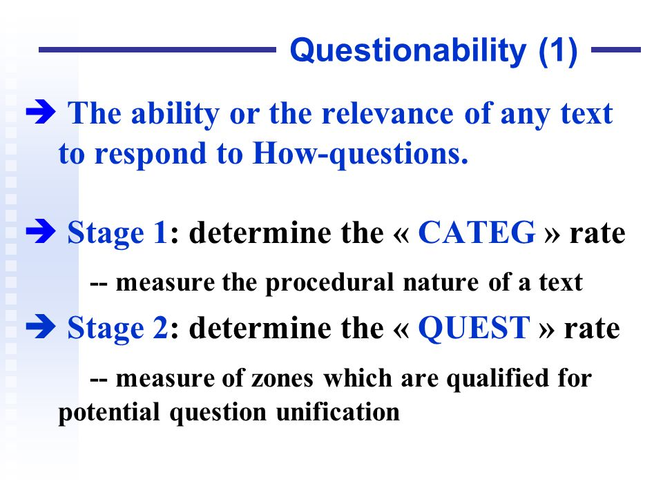 Questionability (1) The ability or the relevance of any text to respond to How-questions. Stage 1: determine the « CATEG » rate -- measure the procedu