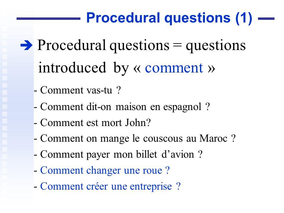 Procedural questions (2) Other forms of procedural questions : –Forms in : « que faire … », « quel + être + proposition » … Ex: que faire pour obtenir un visa ?, quelles sont les démarches à effectuer pour obtenir un visa pour lInde.