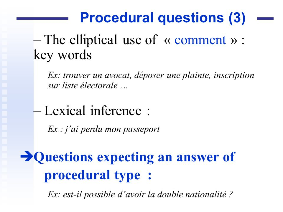 – The elliptical use of « comment » : key words Ex: trouver un avocat, déposer une plainte, inscription sur liste électorale … – Lexical inference : E