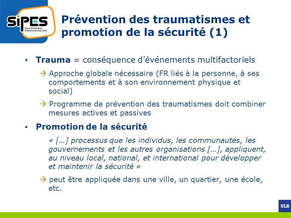 Prévention des traumatismes et promotion de la sécurité (1) Trauma = conséquence dévénements multifactoriels Approche globale nécessaire (FR liés à la